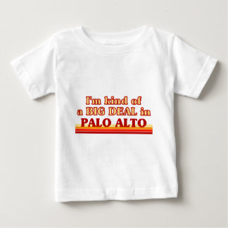 I am kind of a BIG DEAL in Palo Alto T-shirt