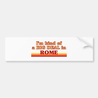 I am kind of a BIG DEAL in Rome Bumper Sticker