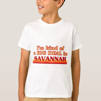 I am kind of a BIG DEAL in Savannah T-Shirt