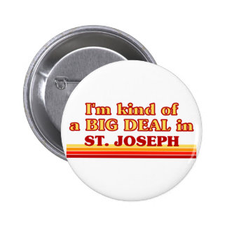 I am kind of a BIG DEAL in St Joseph Pinback Buttons