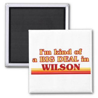 I am kind of a BIG DEAL in Wilson Refrigerator Magnet