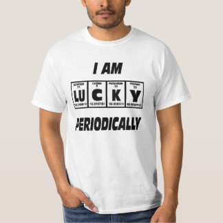 I am lucky periodically. tee shirt