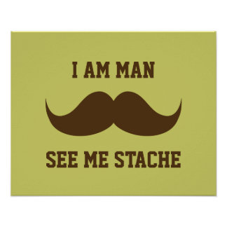 I am man see me stach mustache moustache funny poster