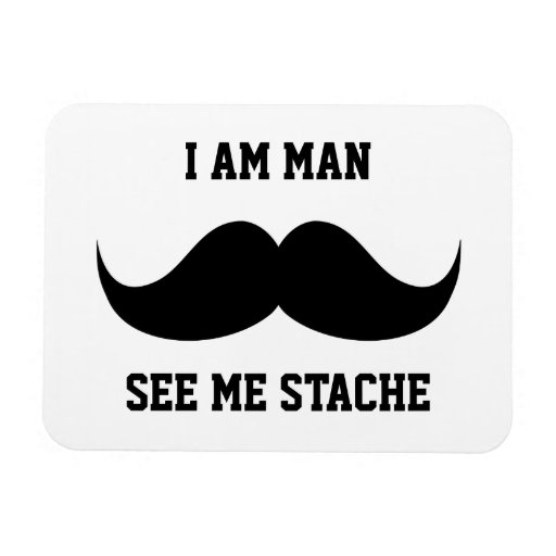 I am man see me stach mustache moustache funny rectangle magnets