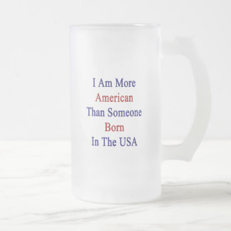 I Am More American Than Someone Born In The USA Coffee Mugs