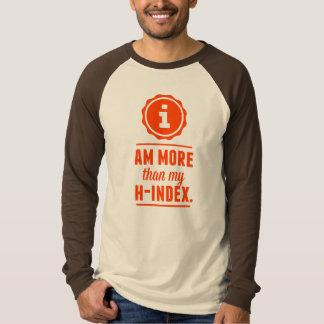 """""""i am more than my h-index"""" T-Shirt"""