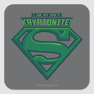 I Am My Dad's Kryptonite Square Sticker