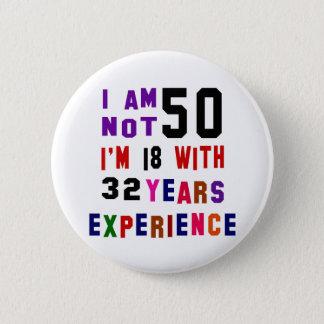 I am not 50 6 cm round badge