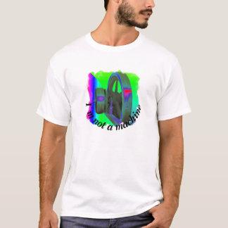 I am not a machine T-Shirt