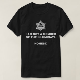 I Am Not A Member of the Illuminati. Honest. T-Shirt