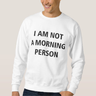 I Am Not A Morning Person Sweater
