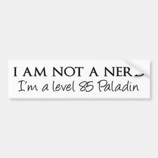 I am not a nerd, I'm a level 85 Paladin Car Bumper Sticker