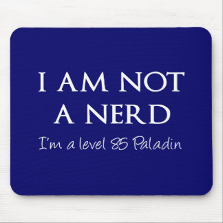 I am not a nerd, I'm a level 85 Paladin Mouse Pad