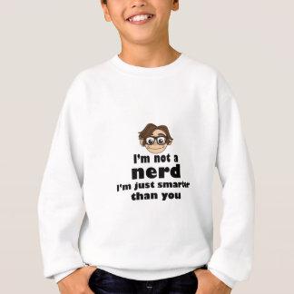 I am not a nerd just smarter than you sweatshirt
