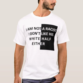 I Am Not A Racist T-Shirt