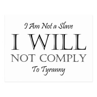 I Am Not a Slave - I Will Not Comply to Tyranny Postcard
