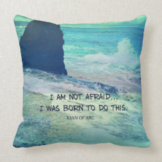 I am not afraid. I was born to do this JOAN OF ARC Cushion
