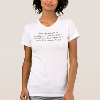 I am not afraid of Muslims / Tea Partiers / Soc... T-Shirt