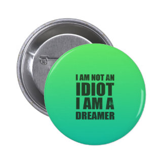 I am not an idiot, I am a dreamer 6 Cm Round Badge