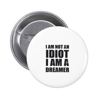 i-am-not-an-idiot-i-am-a-dreamer-alpha-s.png 6 cm round badge