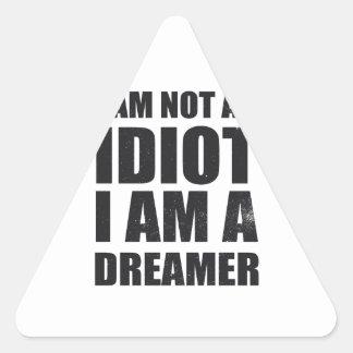 i-am-not-an-idiot-i-am-a-dreamer-alpha-s.png triangle sticker