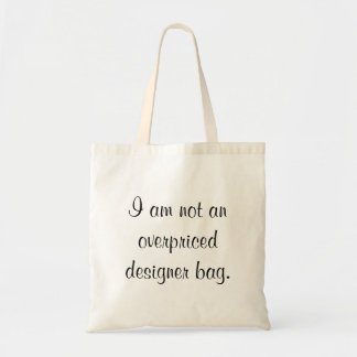 I am not an overpriced designer bag. budget tote bag