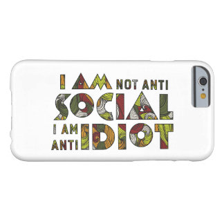 I am not anti social i am anti idiot.  iPhone 6 Barely There iPhone 6 Case