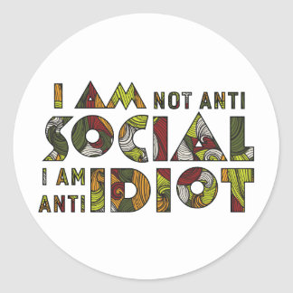 I am not anti social i am anti idiot. Sarcastic Round Sticker