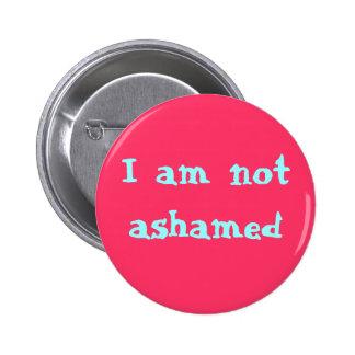 I am not ashamed 6 cm round badge