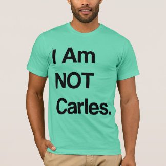 I Am NOT Carles. T-Shirt
