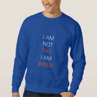 I am not fat I am bold Sweatshirt