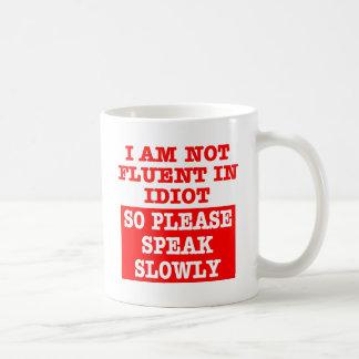 I Am Not Fluent In Idiot So Please Speak Slowly Coffee Mugs