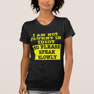 I Am Not Fluent In Idiot So Please Speak Slowly T-Shirt