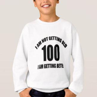 I Am Not Getting Old 100 I Am Getting Better Sweatshirt