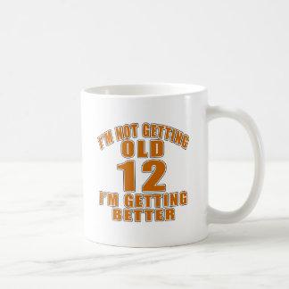 I AM  NOT GETTING OLD 12 I AM GETTING BETTER COFFEE MUG