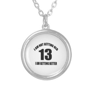 I Am Not Getting Old 13 I Am Getting Better Silver Plated Necklace