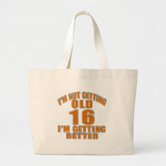 I AM  NOT GETTING OLD 16 I AM GETTING BETTER LARGE TOTE BAG
