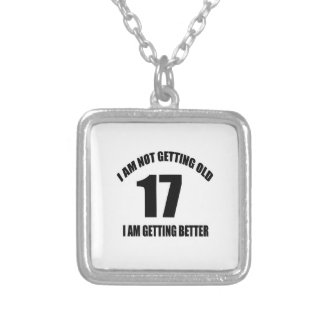 I Am Not Getting Old 17 I Am Getting Better Silver Plated Necklace