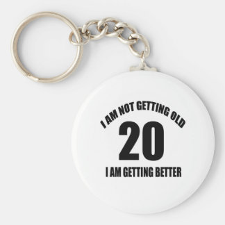 I Am Not Getting Old 20 I Am Getting Better Key Ring
