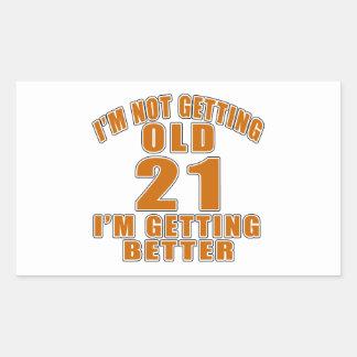 I AM  NOT GETTING OLD 21 I AM GETTING BETTER RECTANGULAR STICKER
