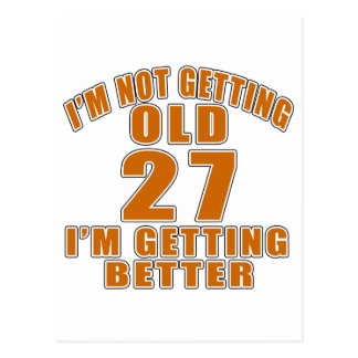 I AM  NOT GETTING OLD 27 I AM GETTING BETTER POSTCARD