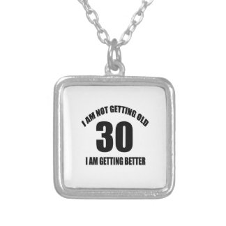 I Am Not Getting Old 30 I Am Getting Better Silver Plated Necklace