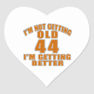 I AM  NOT GETTING OLD 44 I AM GETTING BETTER HEART STICKER