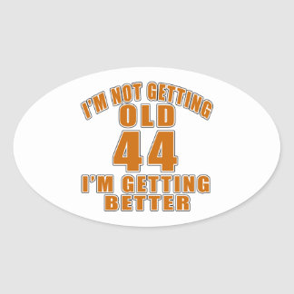 I AM  NOT GETTING OLD 44 I AM GETTING BETTER OVAL STICKER