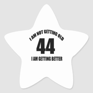 I Am Not Getting Old 44 I Am Getting Better Star Sticker
