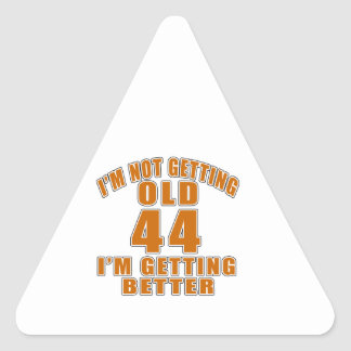 I AM  NOT GETTING OLD 44 I AM GETTING BETTER TRIANGLE STICKER