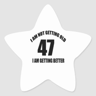 I Am Not Getting Old 47 I Am Getting Better Star Sticker