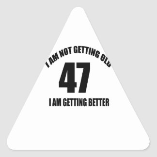 I Am Not Getting Old 47 I Am Getting Better Triangle Sticker