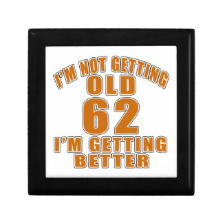 I AM  NOT GETTING OLD 62 I AM GETTING BETTER GIFT BOX