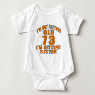 I AM  NOT GETTING OLD 70 I AM GETTING BETTER BABY BODYSUIT